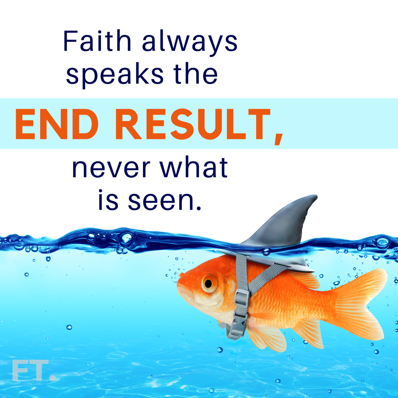 Faith always speaks the end result, never what is seen!