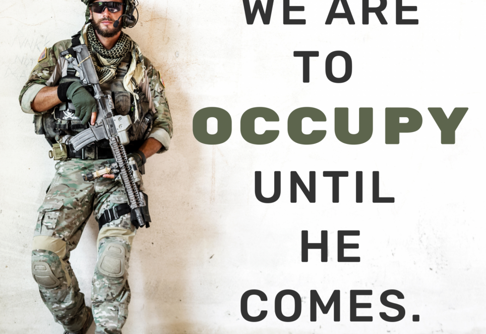 We Are To Occupy Until He Comes