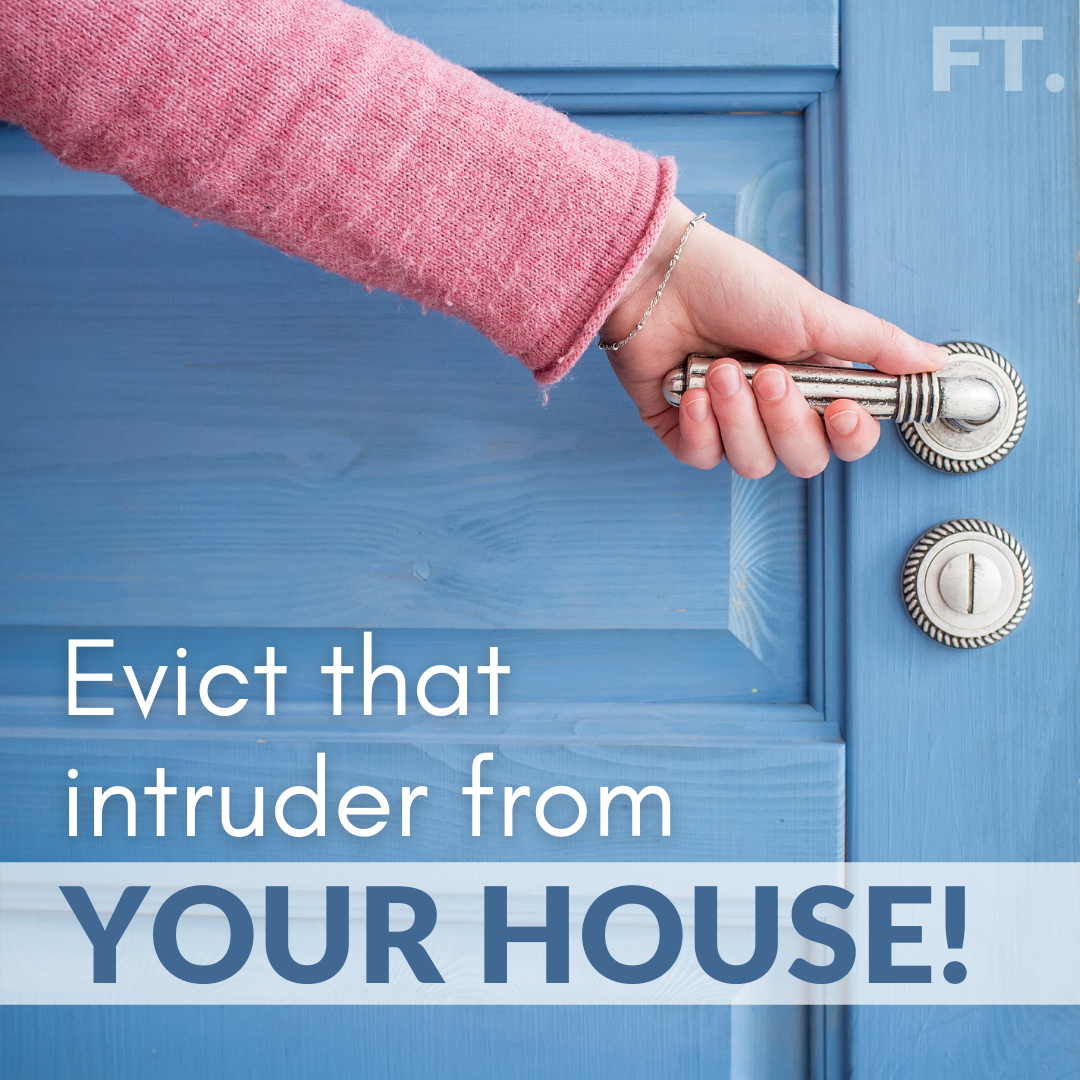 Evict That Intruder From Your House!