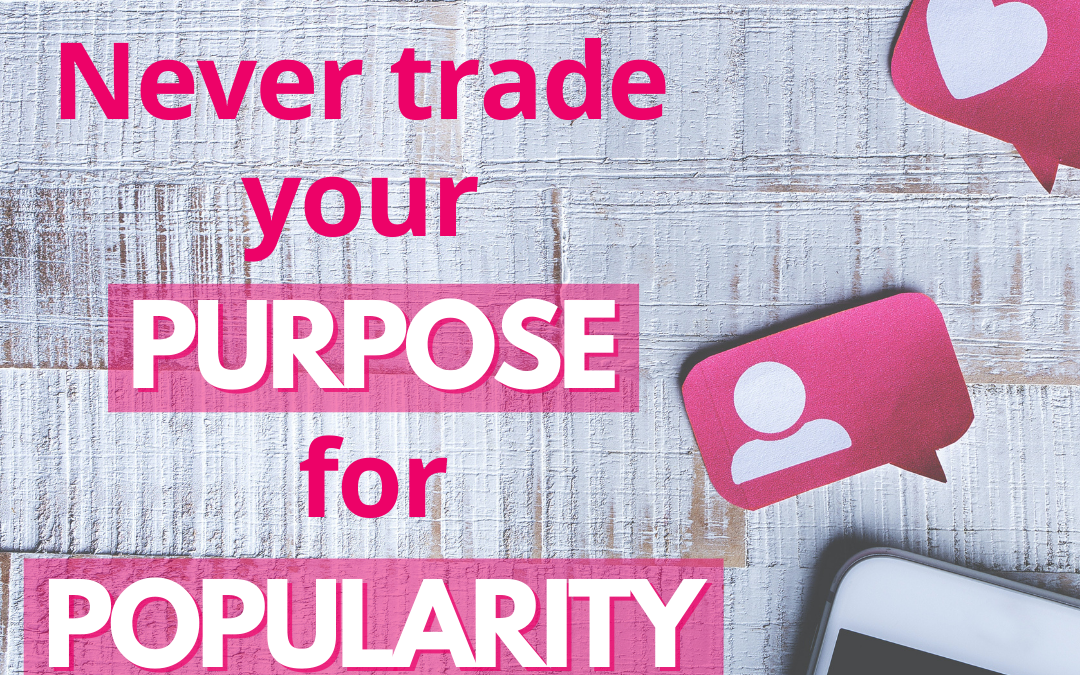 Never Trade Your Purpose For Popularity