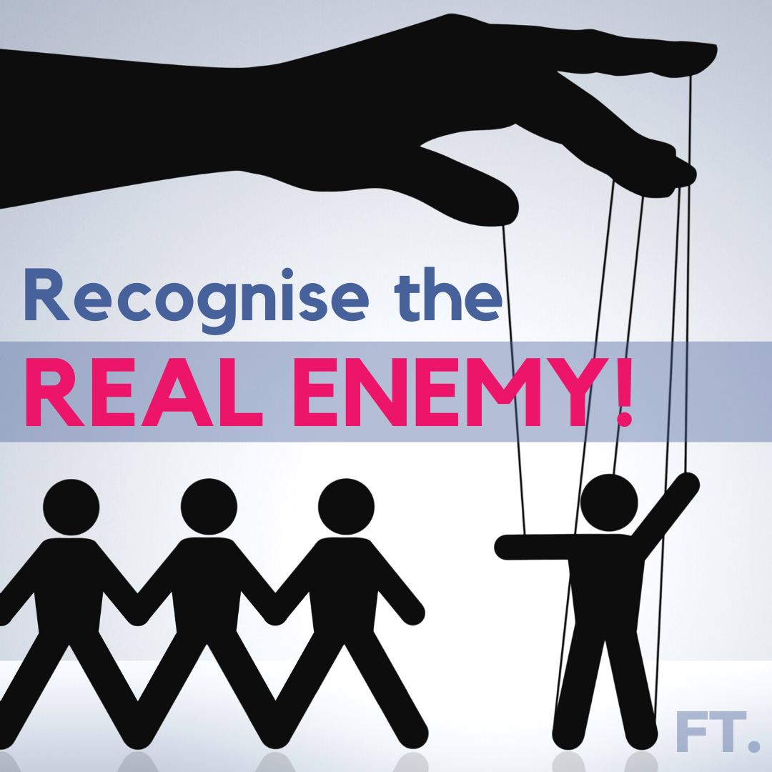 Recognise the REAL Enemy!