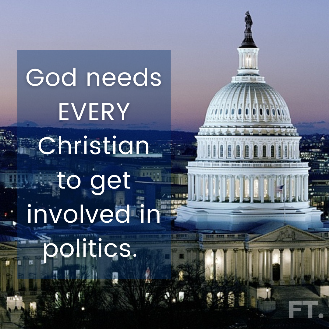 God Needs EVERY Christian To Get Involved In Politics!