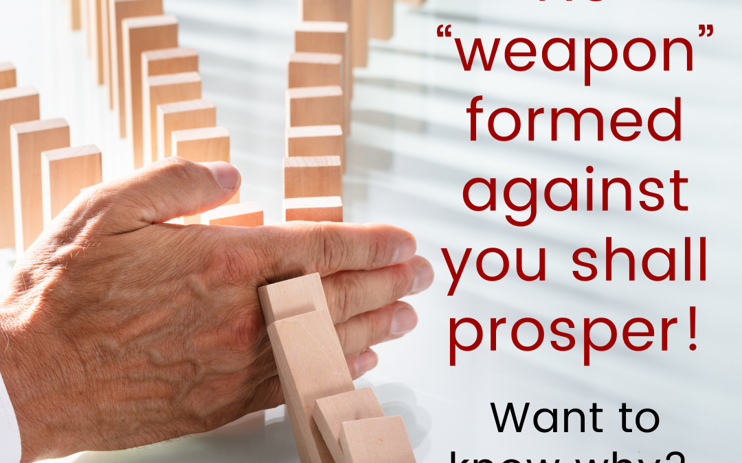 No Weapon Formed Against You Shall Prosper…but do you know why?