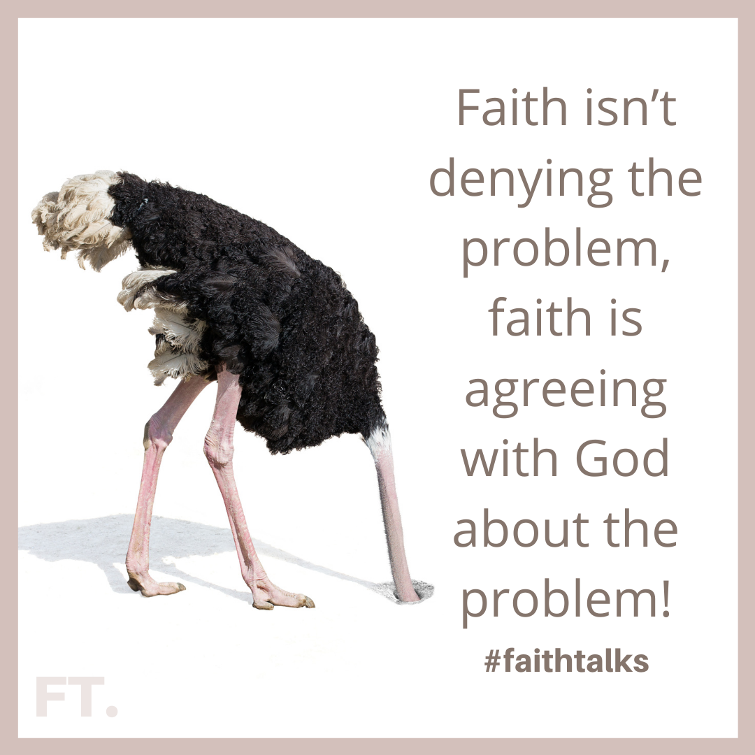 Faith Isn't Denying The Problem, Faith Is Agreeing With God About The Problem!