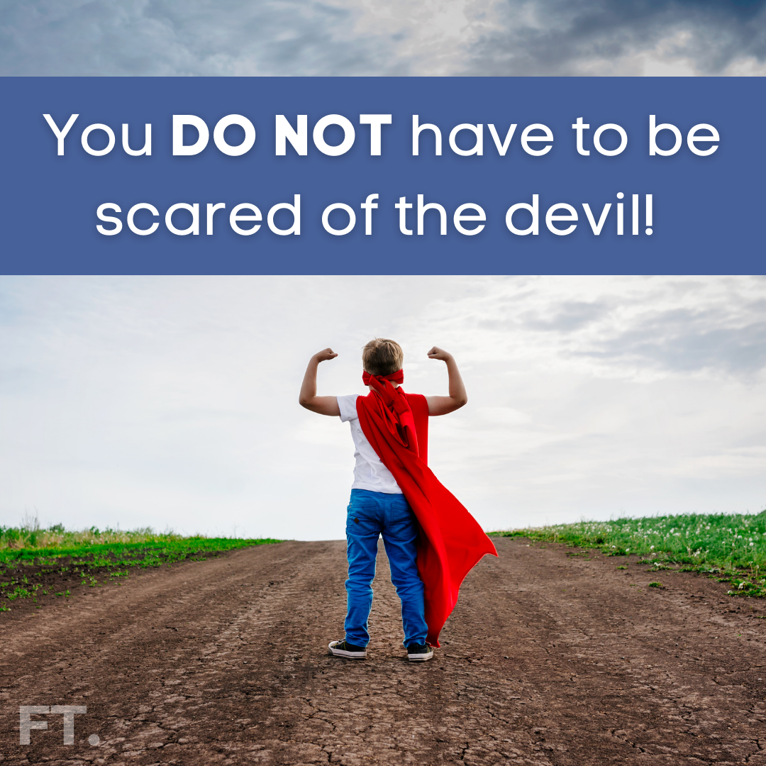 You DO NOT Have To Be Scared Of The Devil!