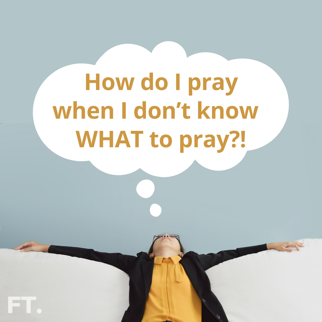 How Do I Pray When I Don't Know What To Pray?