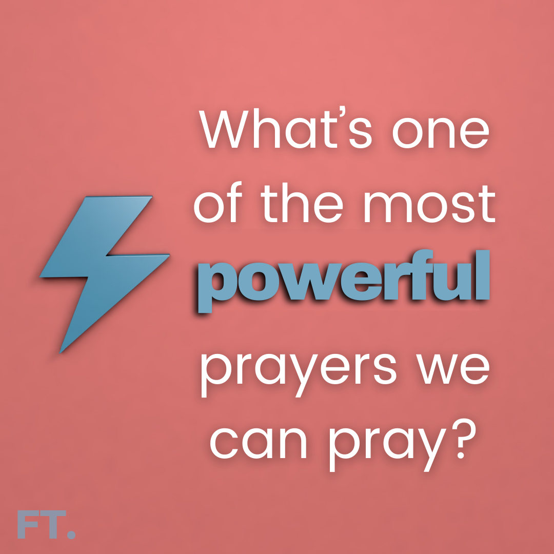 What's One of The Most Powerful Prayers We Can Pray?