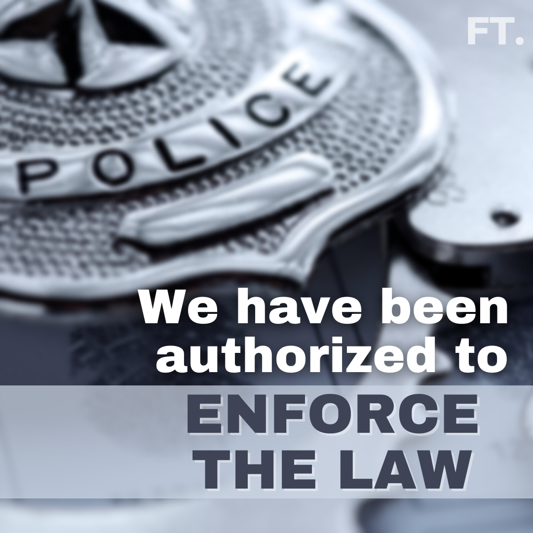 We Have Been Authorised To Enforce The Law!