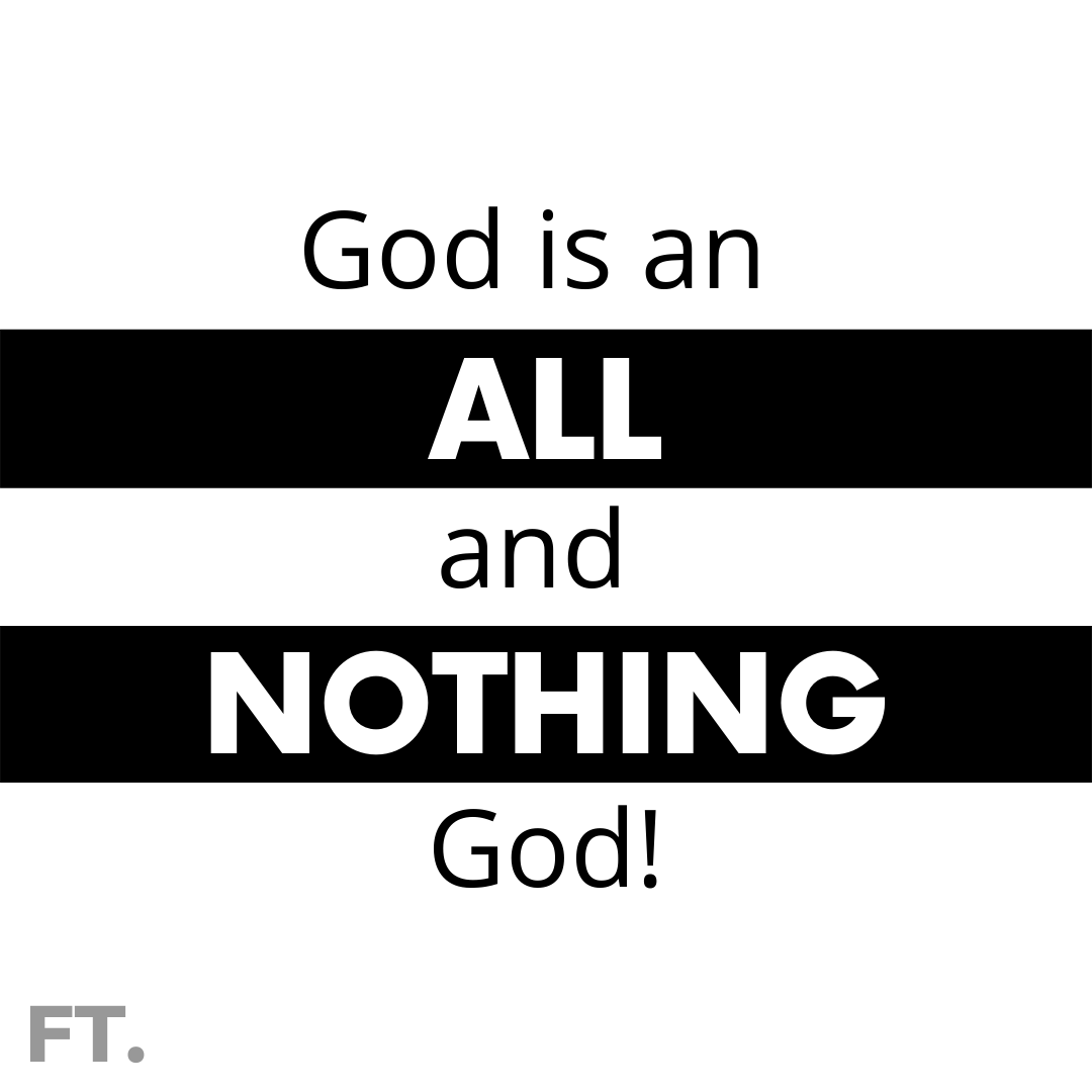 God Is An ALL And NOTHING God!