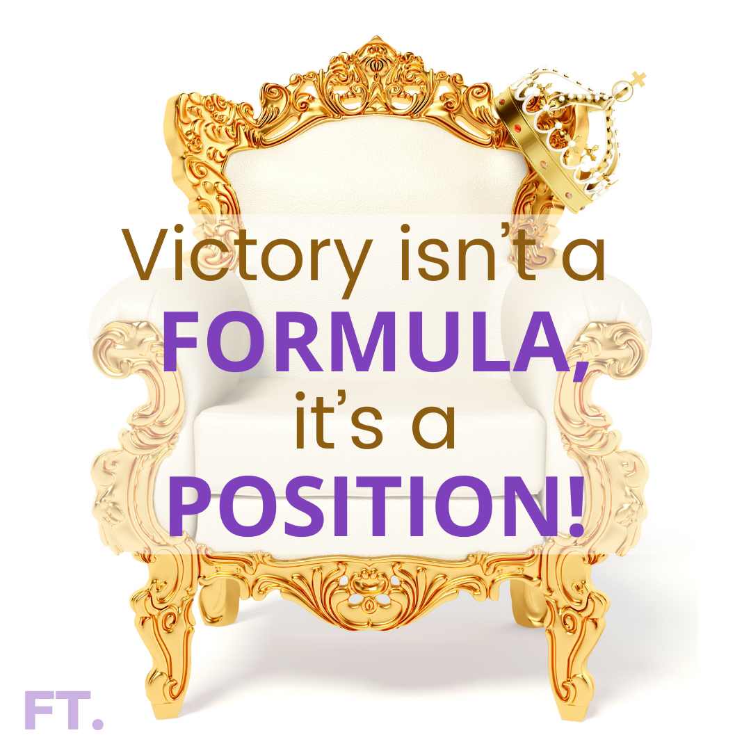 Victory Isn't A Formula, It's A Position!